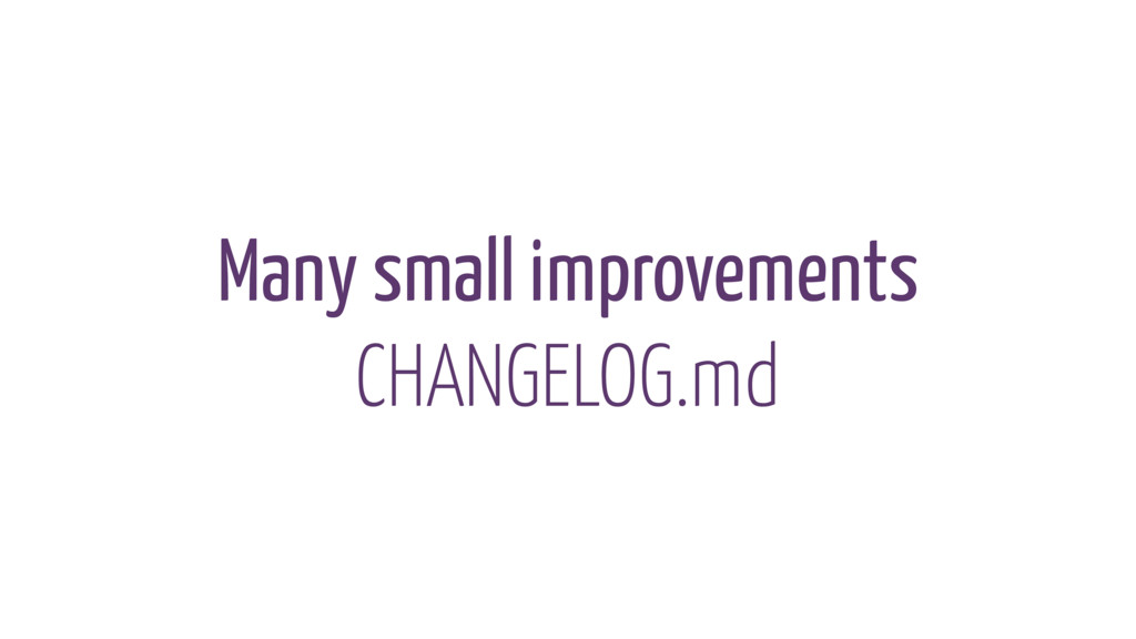 Many small improvements CHANGELOG.md