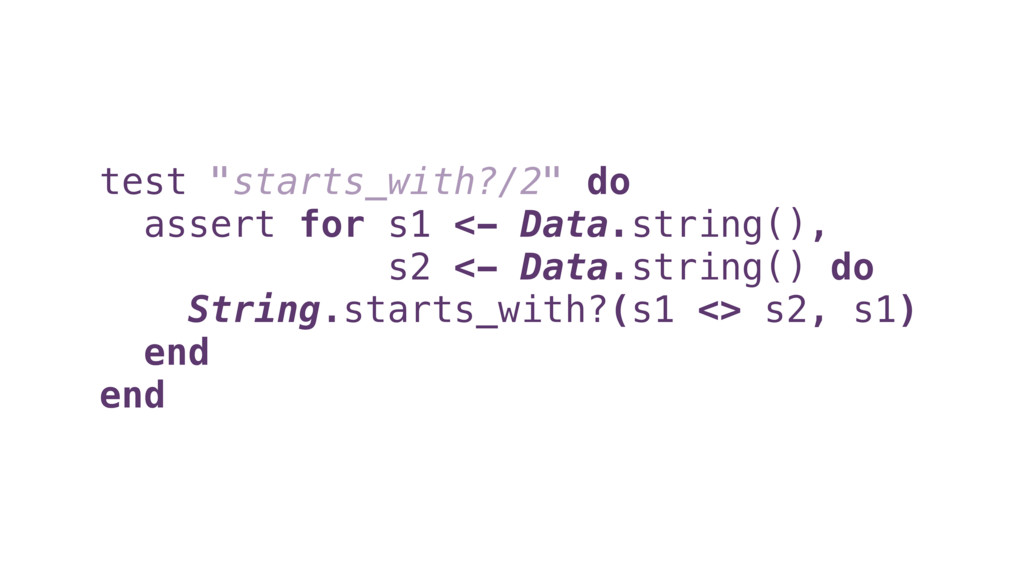 "test ""starts_with?/2"" do assert for s1 <- Data...."