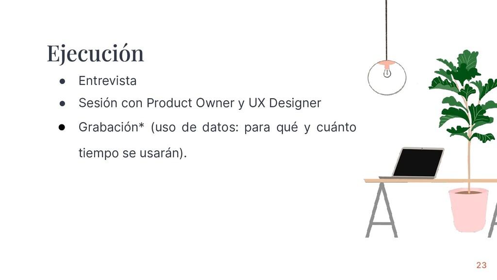 23 ● Entrevista ● Sesión con Product Owner y UX...
