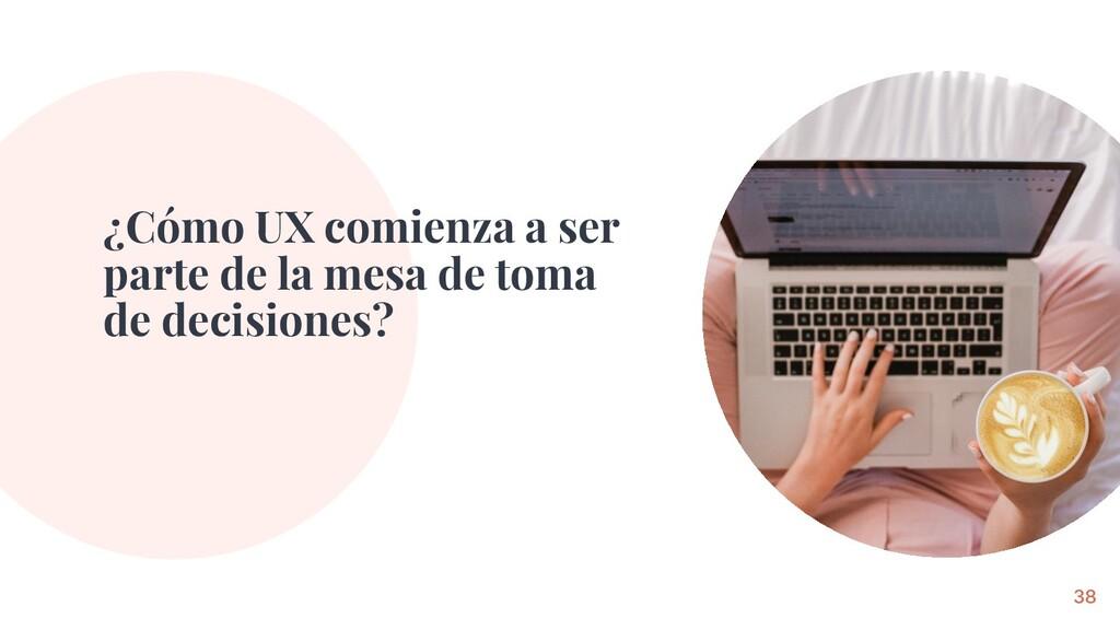 ¿Cómo UX comienza a ser parte de la mesa de tom...