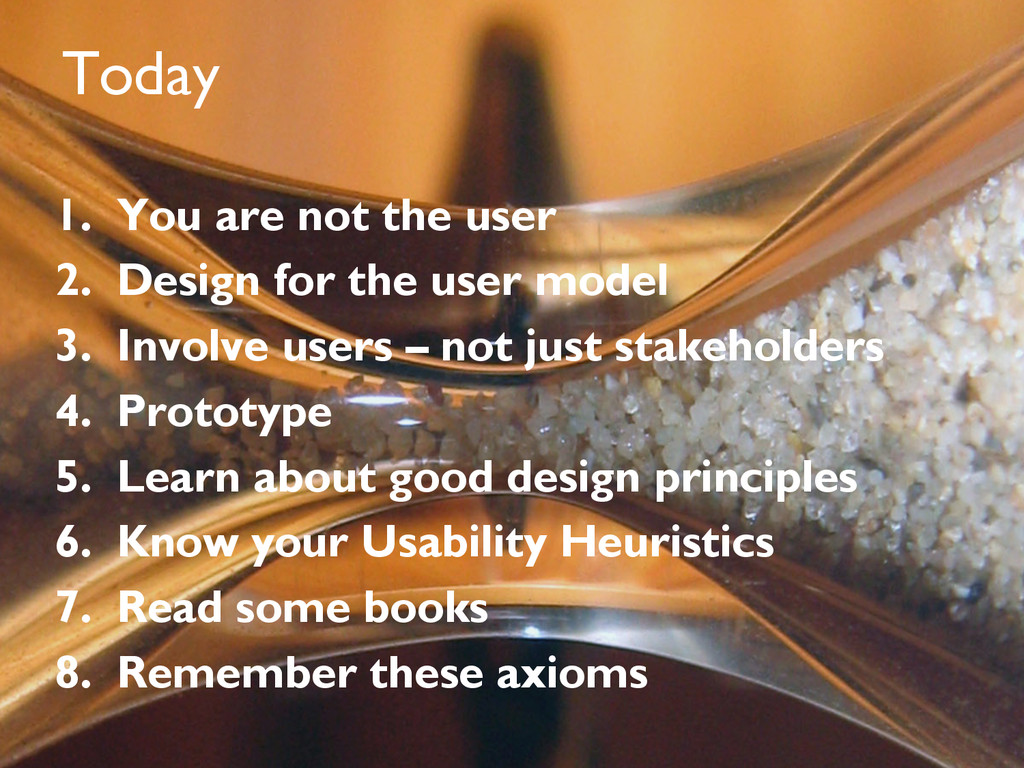 Today 1. You are not the user 2. Design for t...