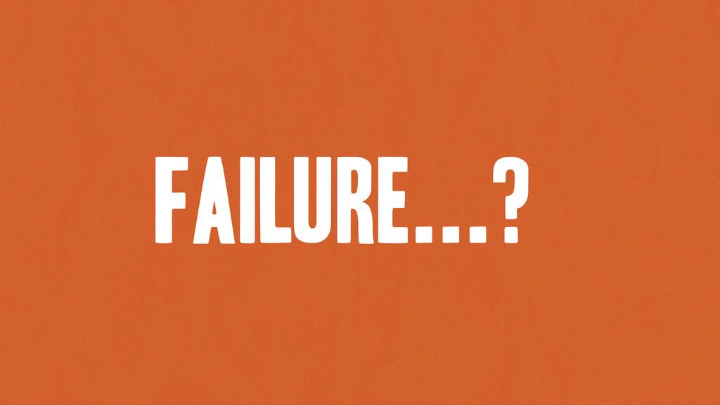 failure...?