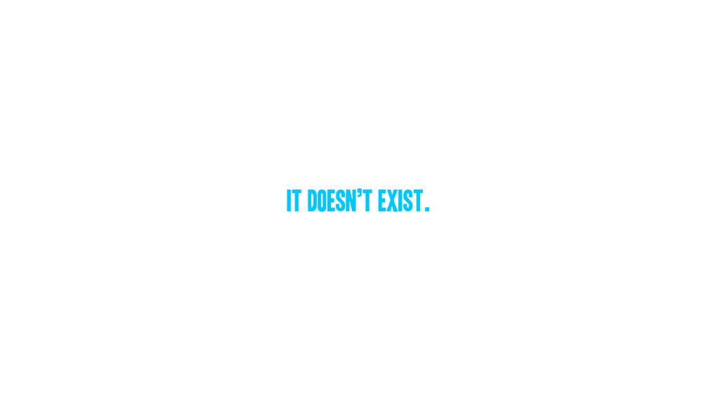 It doesn't exist.