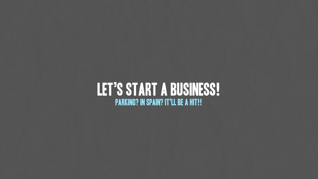 Let's start a business! Parking? In Spain? It'l...