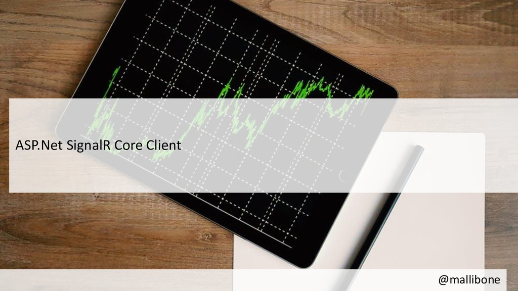 @mallibone ASP.Net SignalR Core Client