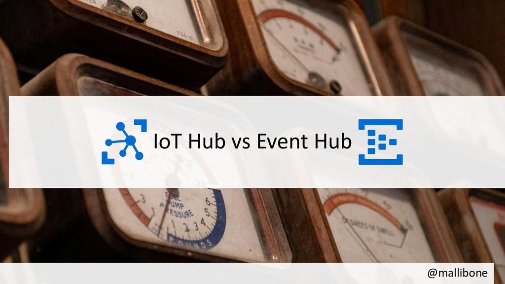 @mallibone IoT Hub vs Event Hub