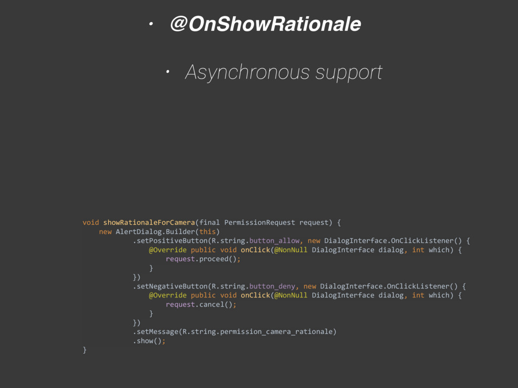 • @OnShowRationale • Asynchronous support   v...