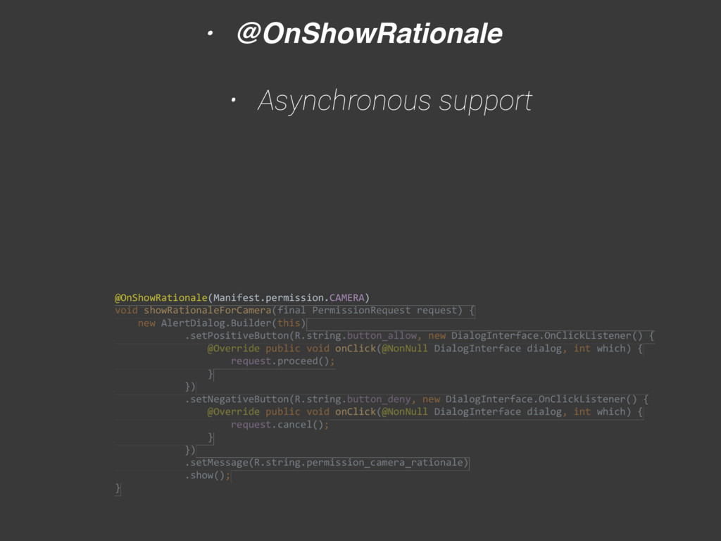 • @OnShowRationale • Asynchronous support  @On...
