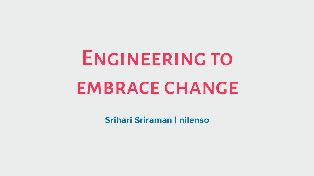 Engineering to embrace change Srihari Sriraman ...