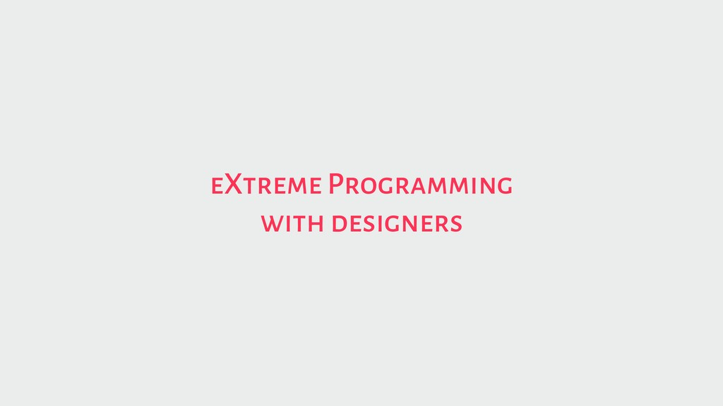 eXtreme Programming with designers