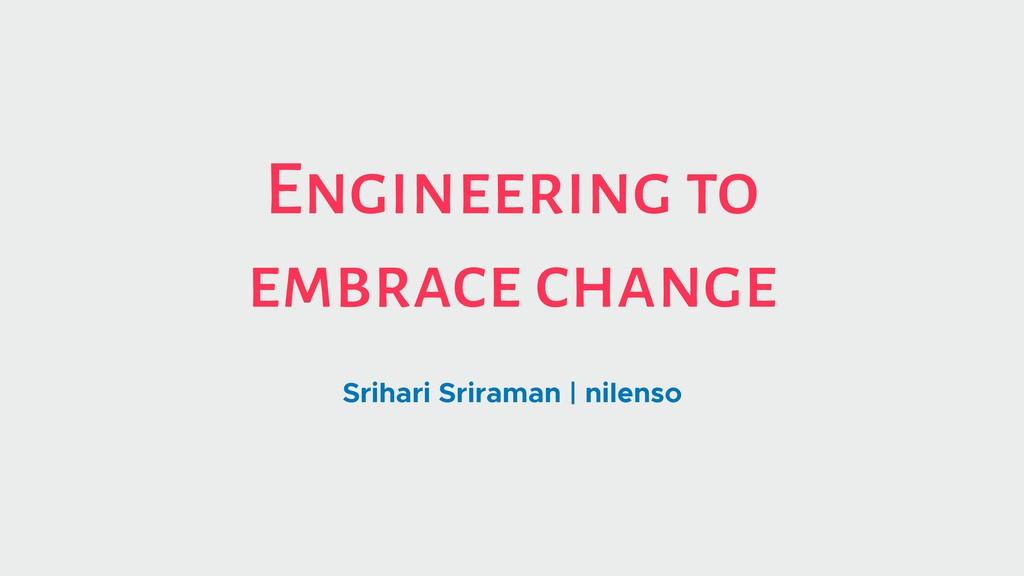 Engineering to embrace change Srihari Sriraman ...