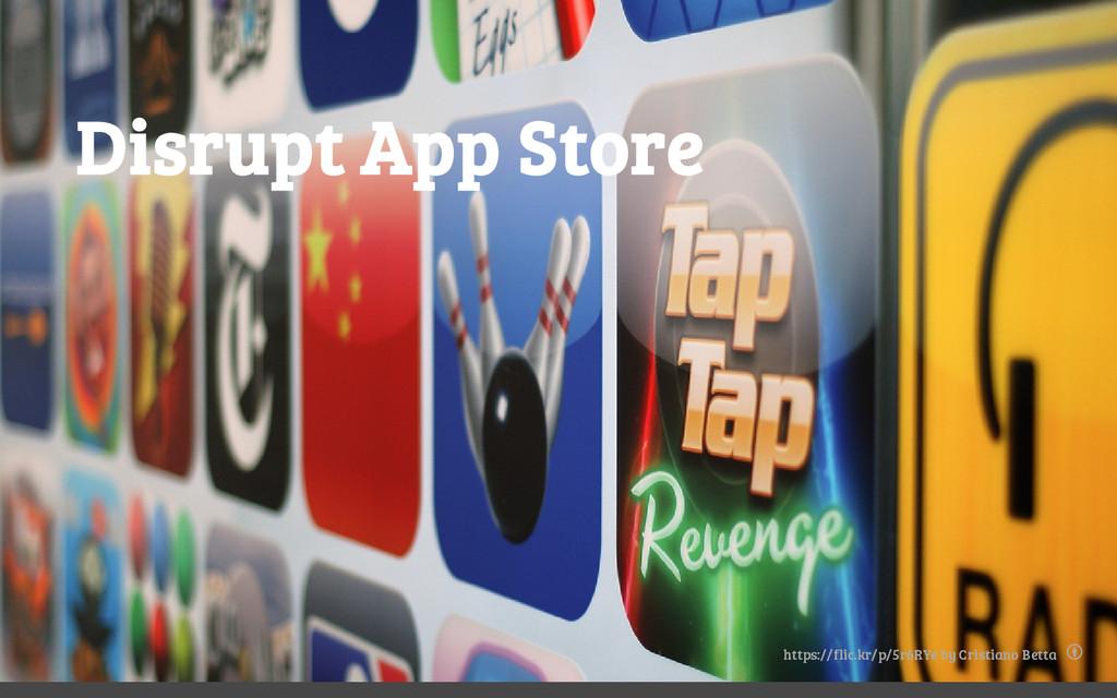 Disrupt App Store https://flic.kr/p/5r6RYe by C...