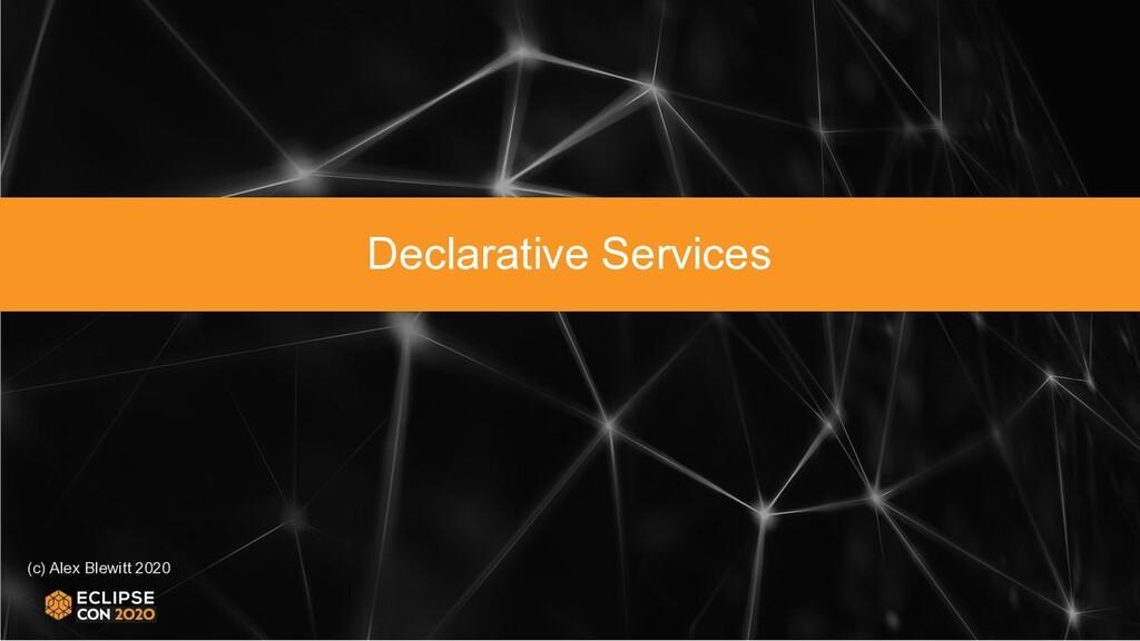 (c) Alex Blewitt 2020 Declarative Services