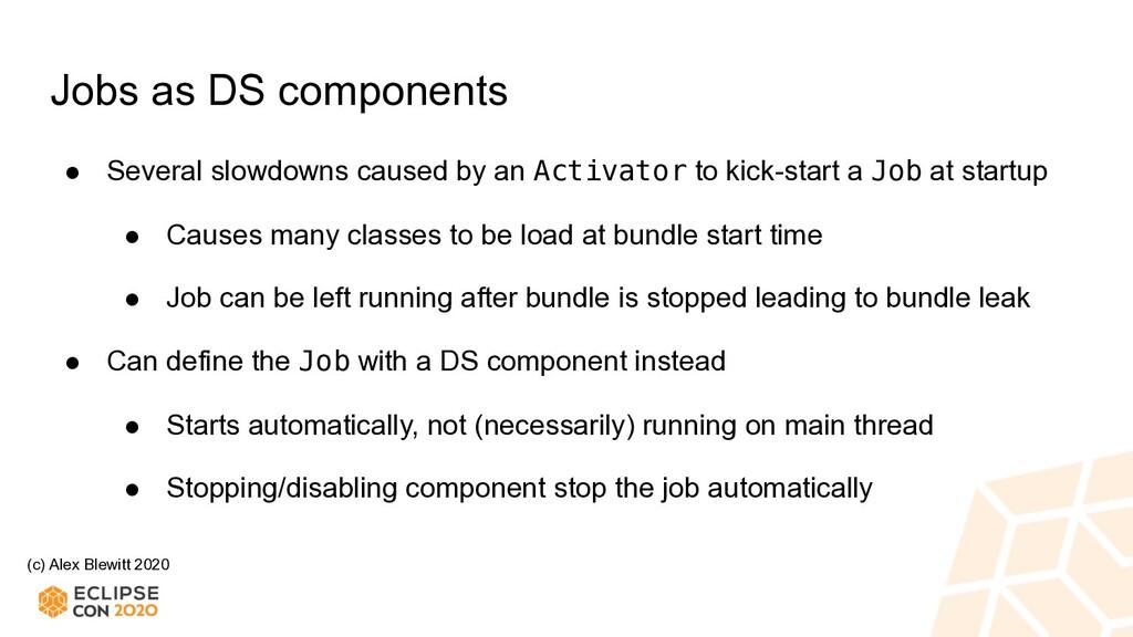 (c) Alex Blewitt 2020 Jobs as DS components ● S...