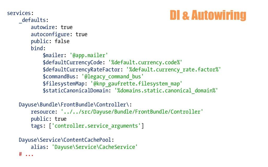 DI & Autowiring services: _defaults: autowire: ...