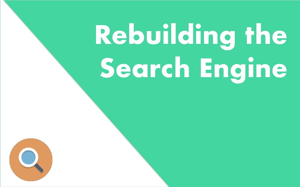 Rebuilding the Search Engine