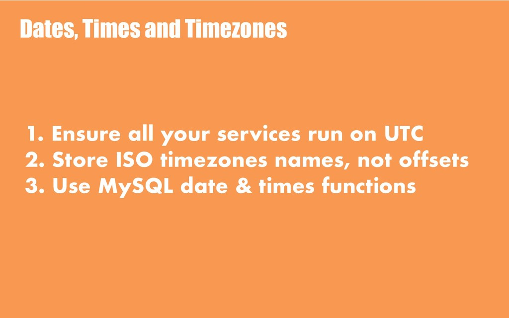 Dates, Times and Timezones 1. Ensure all your s...
