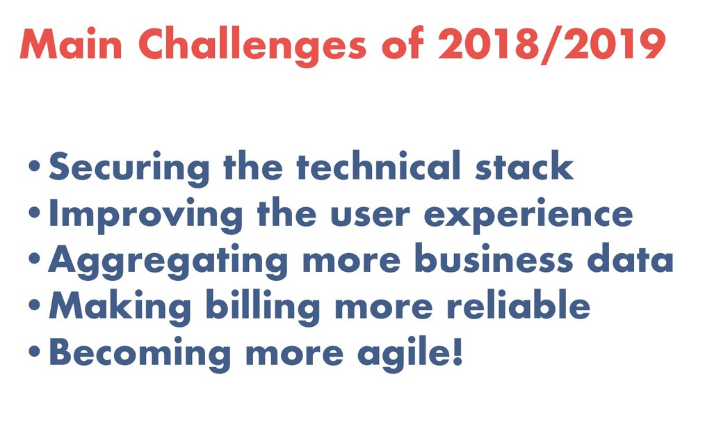 Main Challenges of 2018/2019 •Securing the tech...