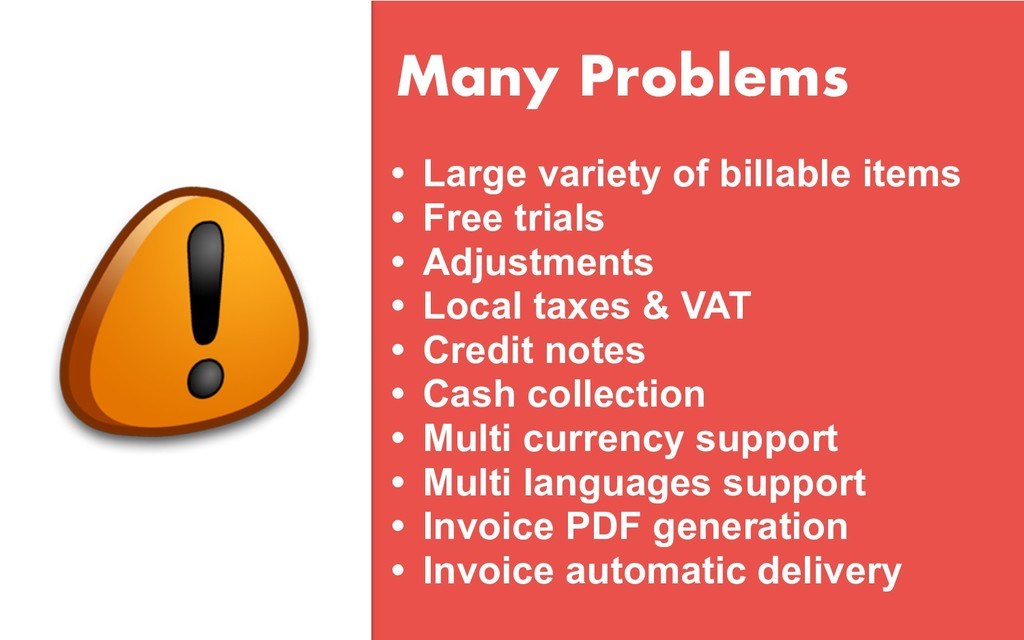 Many Problems • Large variety of billable items...