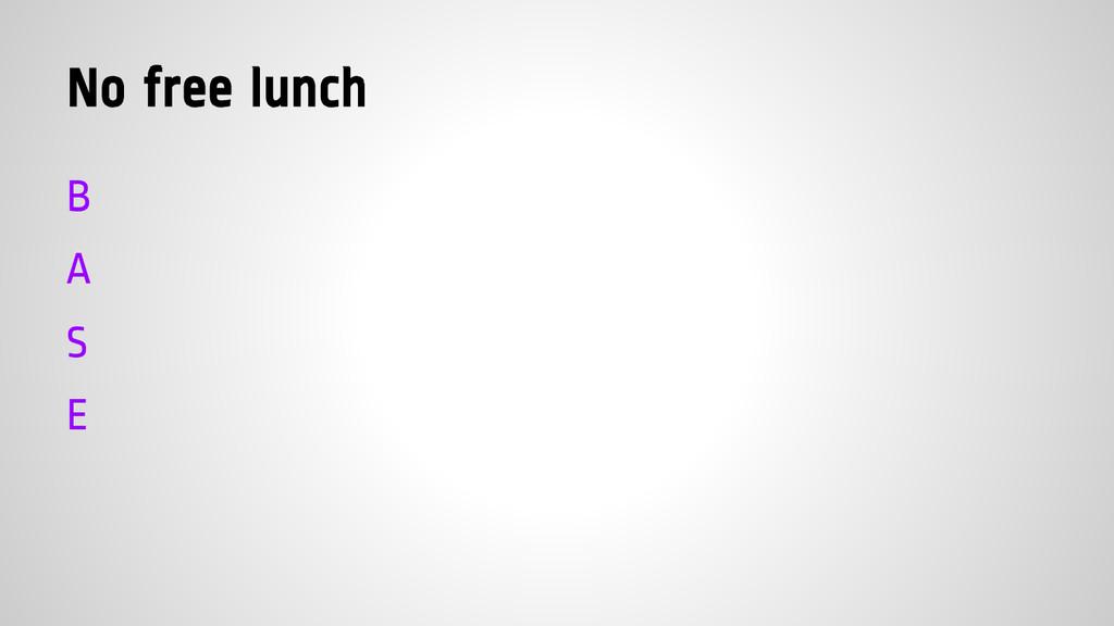 No free lunch B A S E