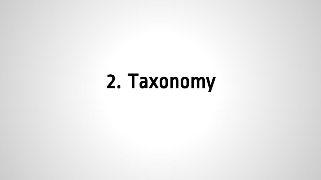 2. Taxonomy
