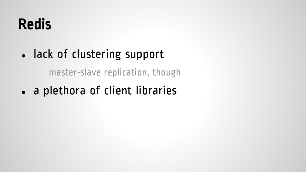 Redis ● lack of clustering support master-slave...