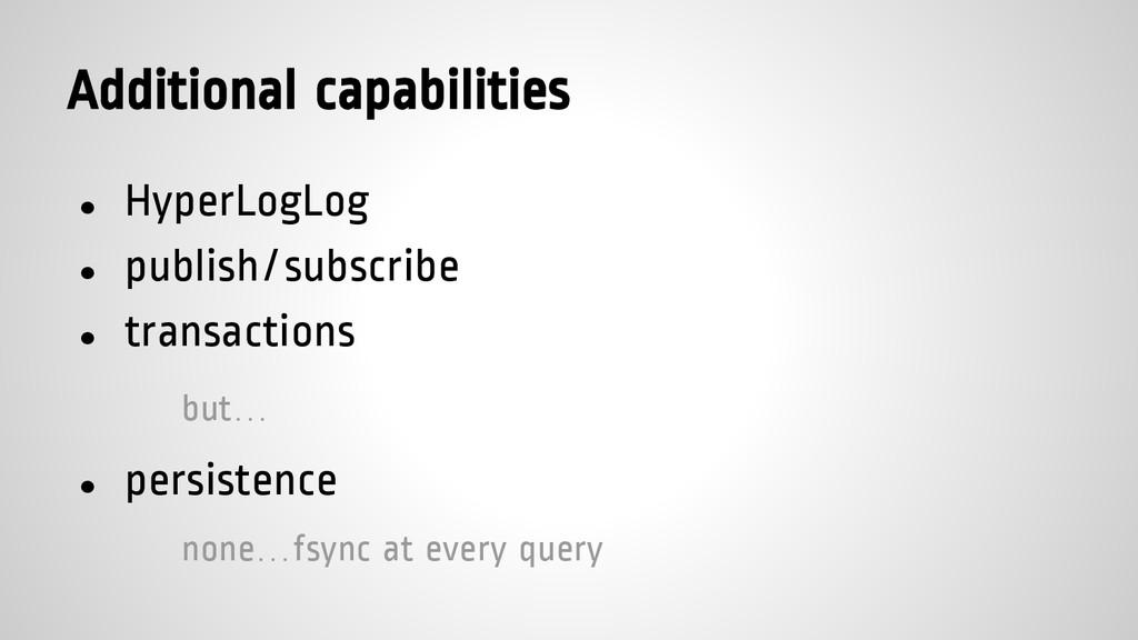 Additional capabilities ● HyperLogLog ● publish...