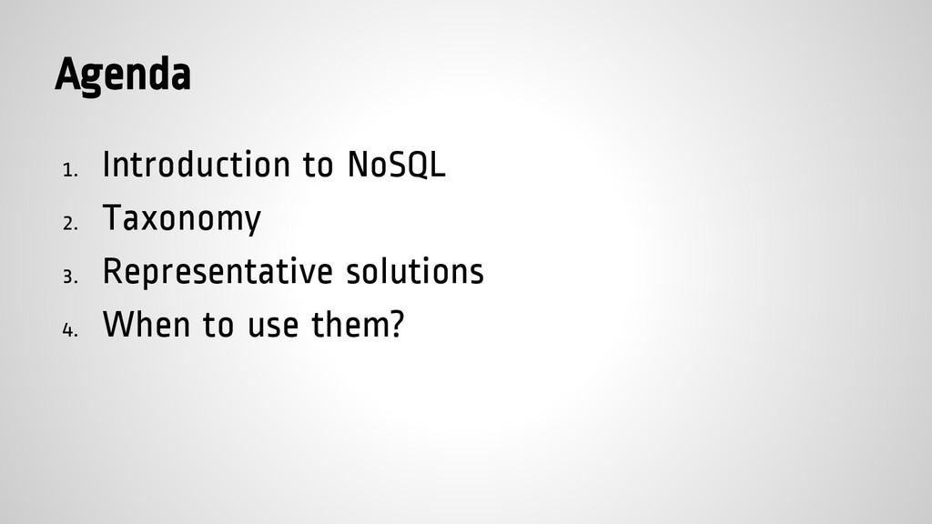 Agenda 1. Introduction to NoSQL 2. Taxonomy 3. ...