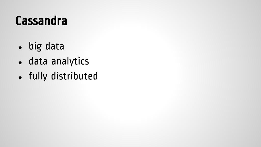 Cassandra ● big data ● data analytics ● fully d...