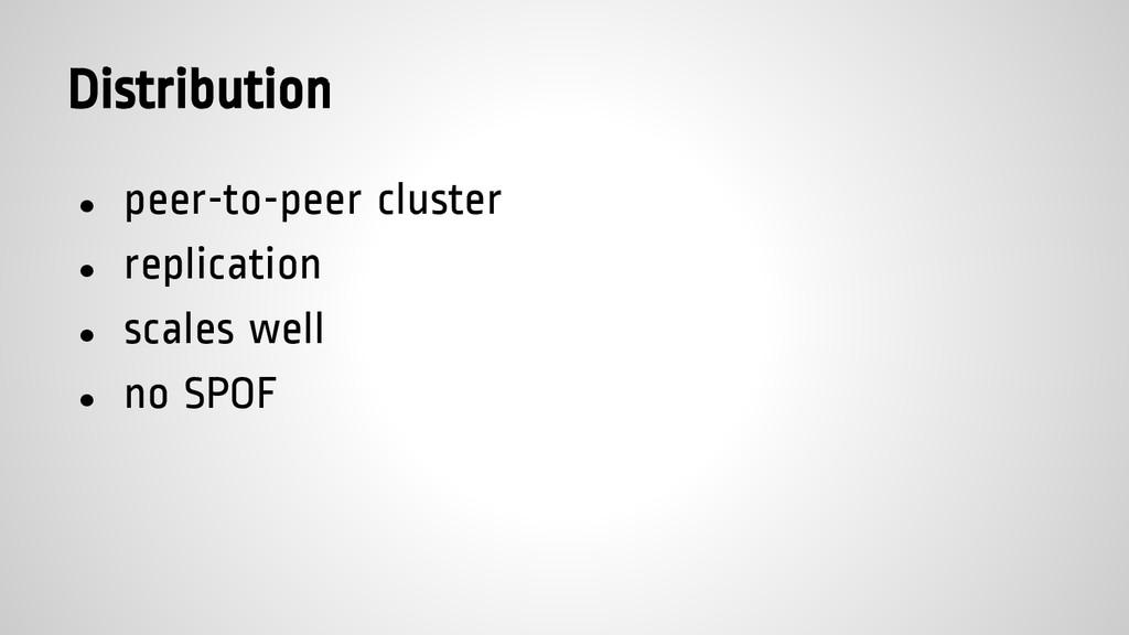 Distribution ● peer-to-peer cluster ● replicati...