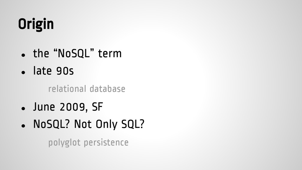 "Origin ● the ""NoSQL"" term ● late 90s relational..."