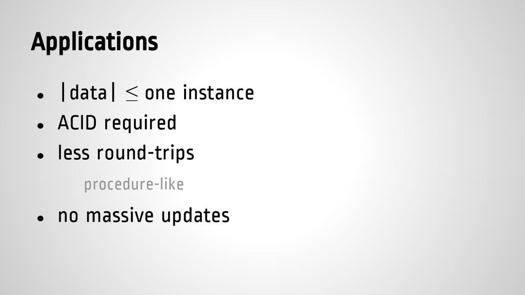 Applications ●  data  ≤ one instance ● ACID req...