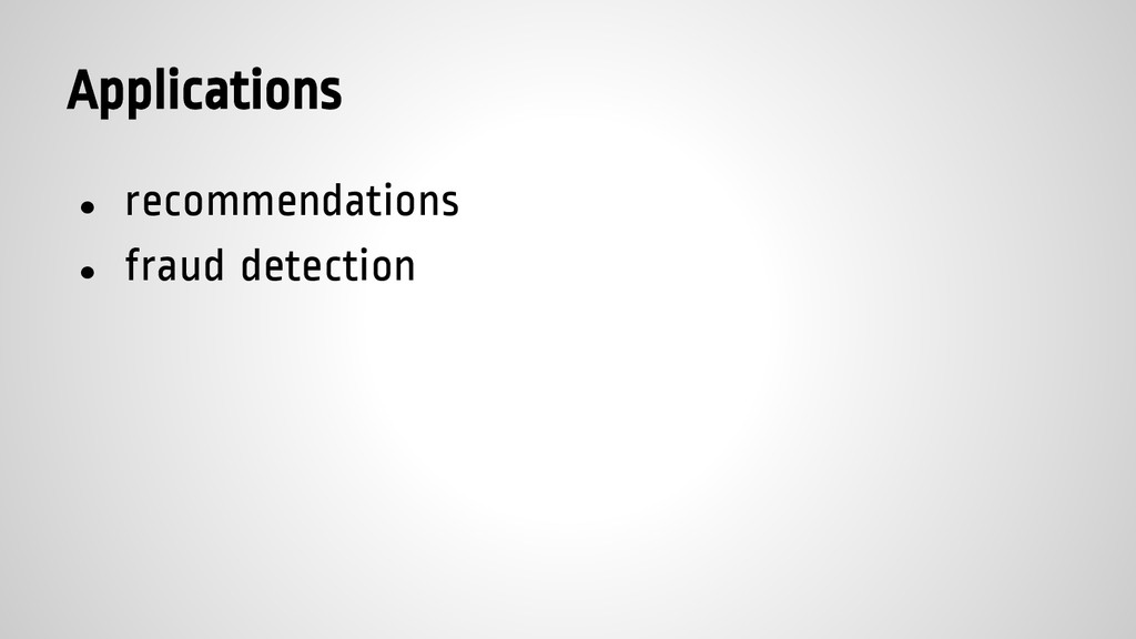 Applications ● recommendations ● fraud detection