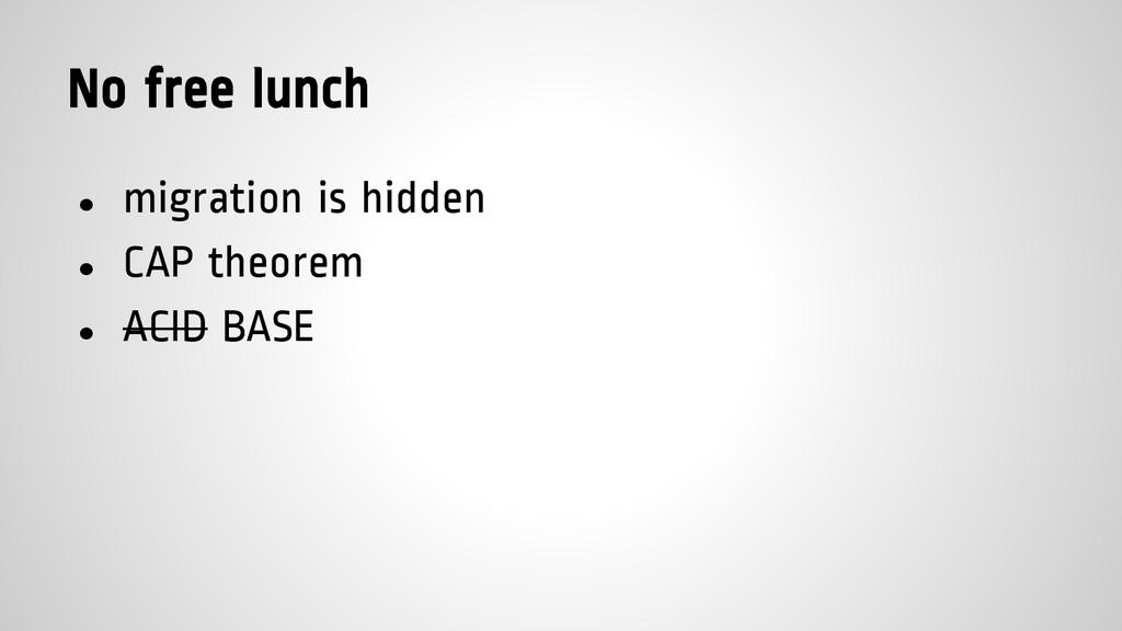 No free lunch ● migration is hidden ● CAP theor...