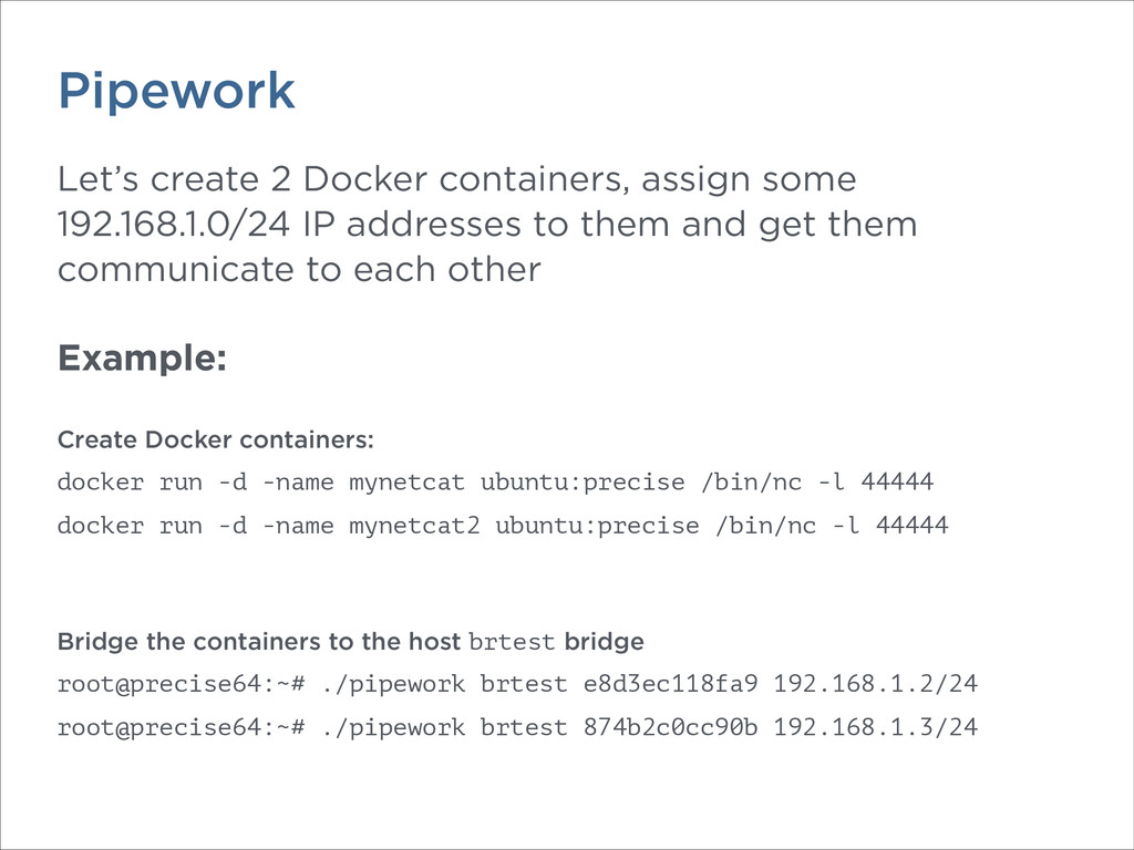 Pipework Let's create 2 Docker containers, assi...