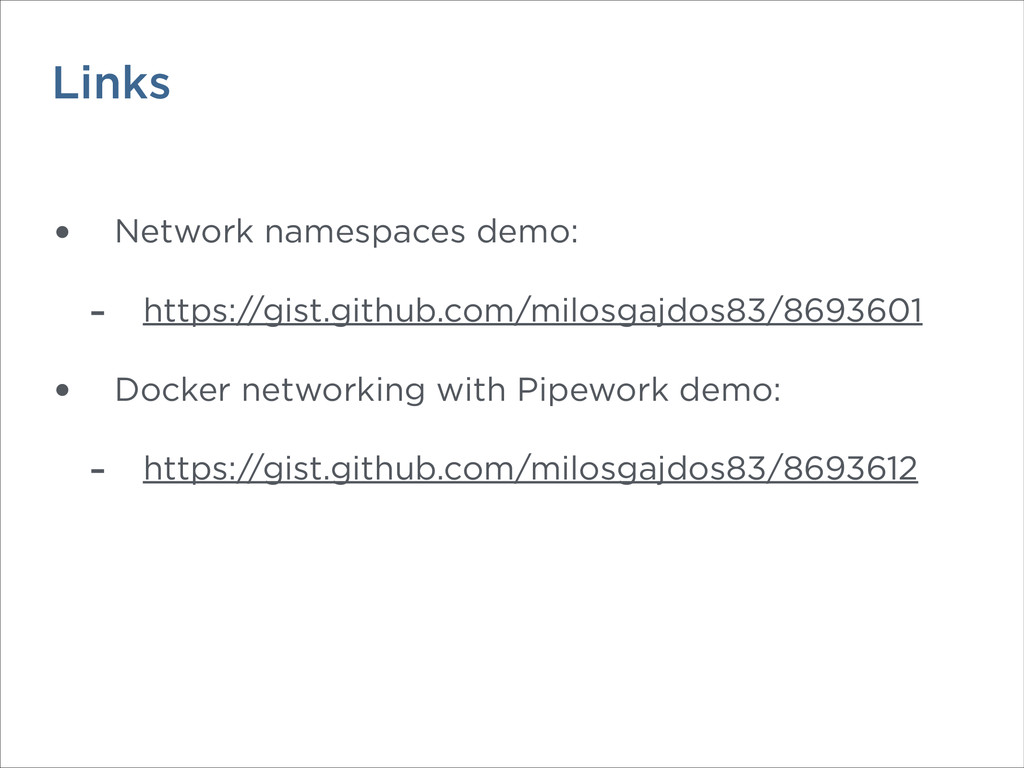Links • Network namespaces demo: - https://gist...