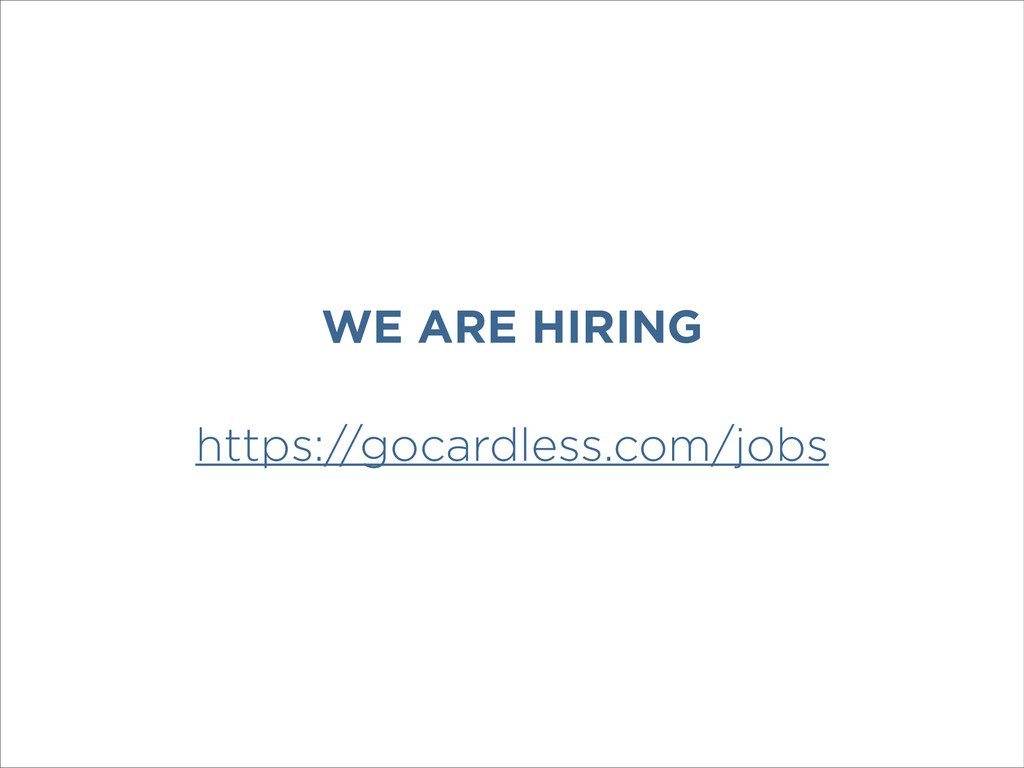 WE ARE HIRING ! https://gocardless.com/jobs