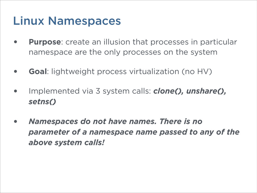 Linux Namespaces • Purpose: create an illusion ...