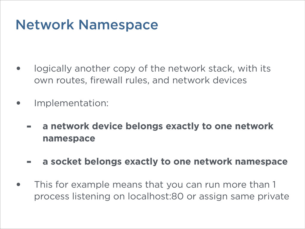 Network Namespace • logically another copy of t...