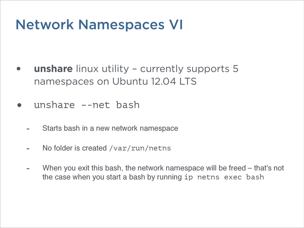 Network Namespaces VI • unshare linux utility –...