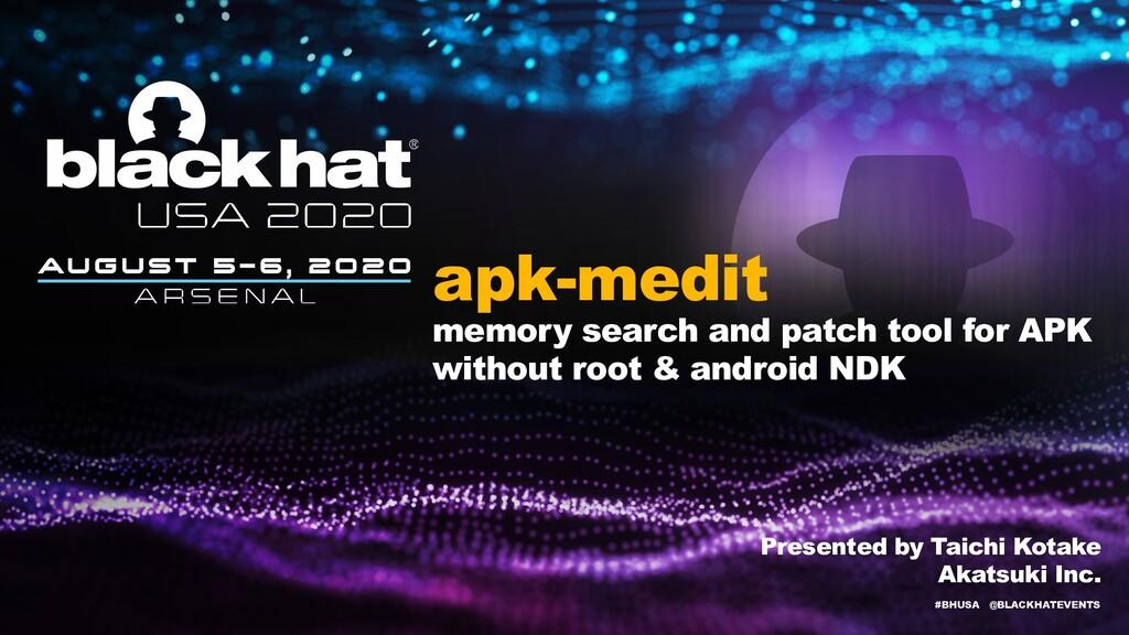 #BHUSA @BLACKHATEVENTS apk-medit memory search ...