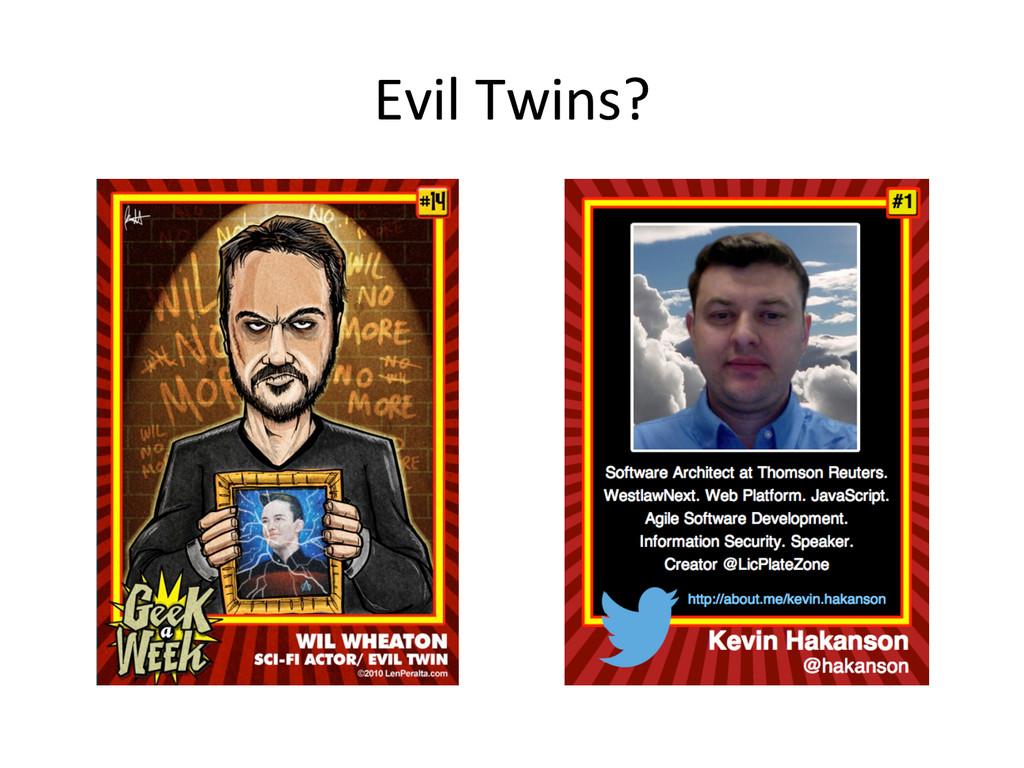 Evil Twins?