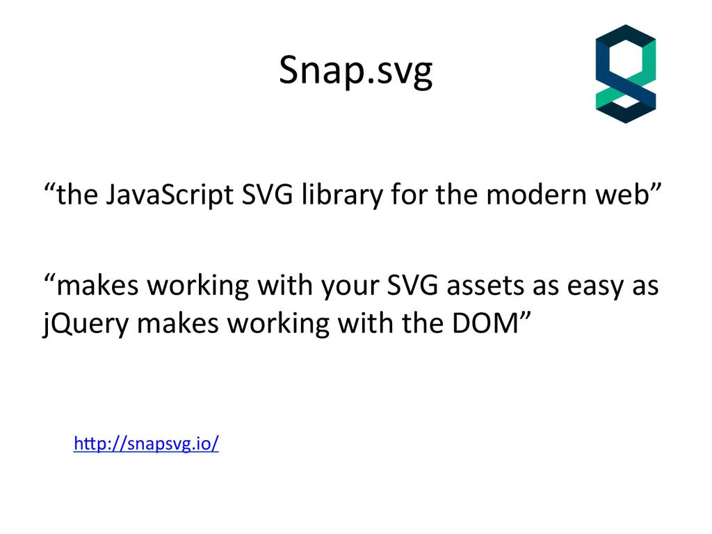 "Snap.svg    ""the JavaScript SVG ..."