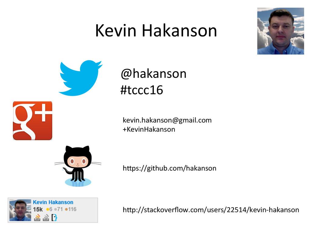 Kevin Hakanson  @hakanson  #tccc16 ...