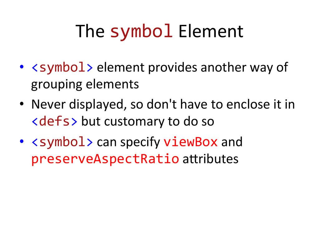 The symbol Element  • <symbol> ele...