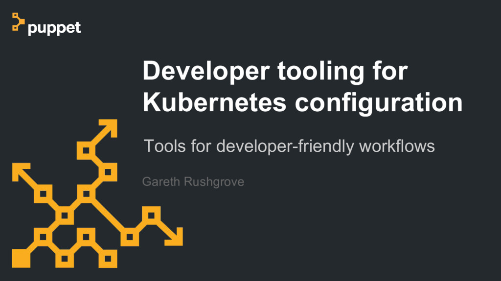 Gareth Rushgrove Developer tooling for Kubernet...