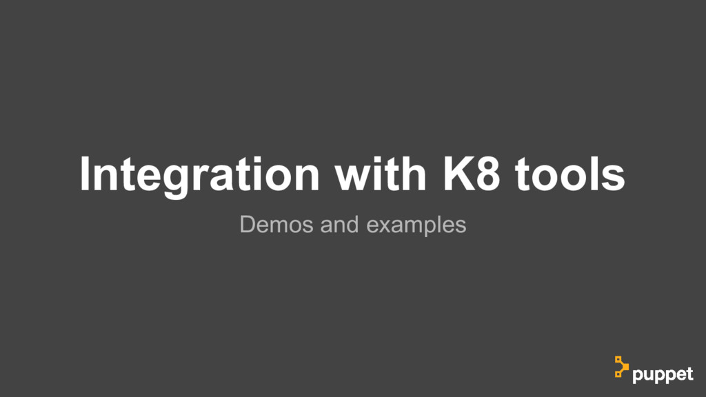 Integration with K8 tools Demos and examples
