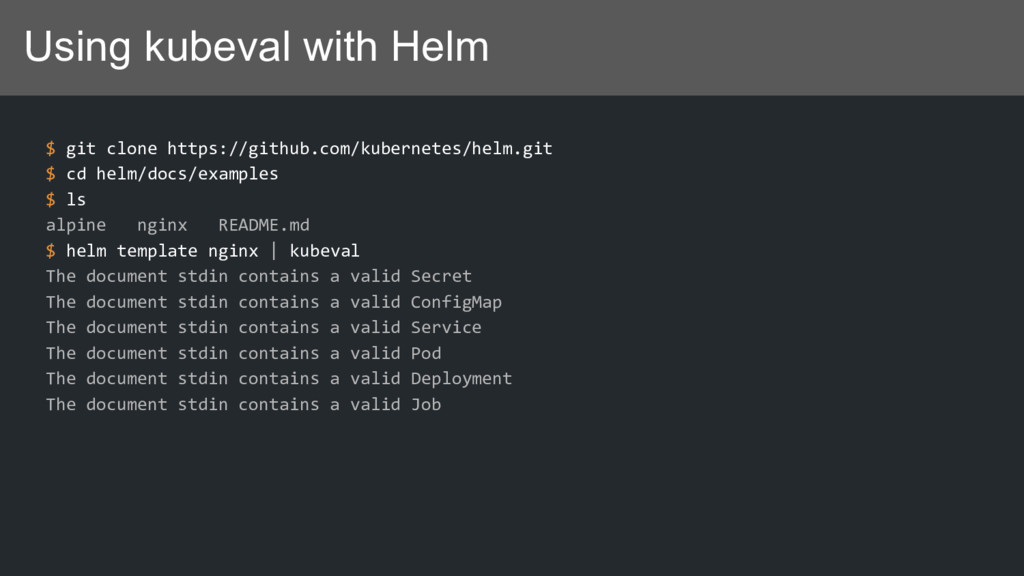 Using kubeval with Helm $ git clone https://git...