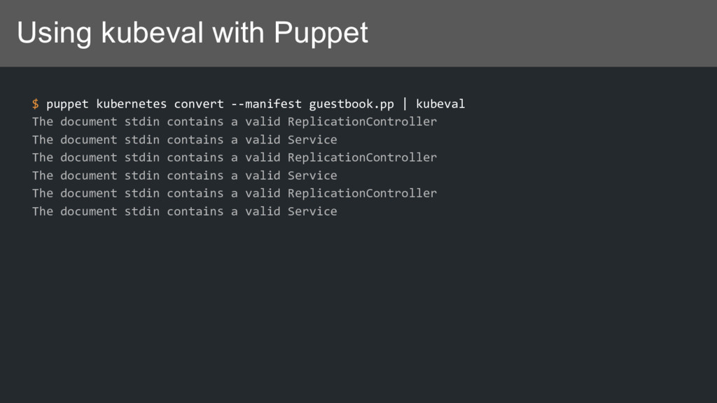 Using kubeval with Puppet $ puppet kubernetes c...