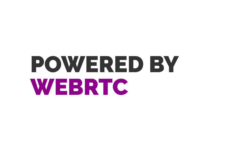 POWERED BY WEBRTC